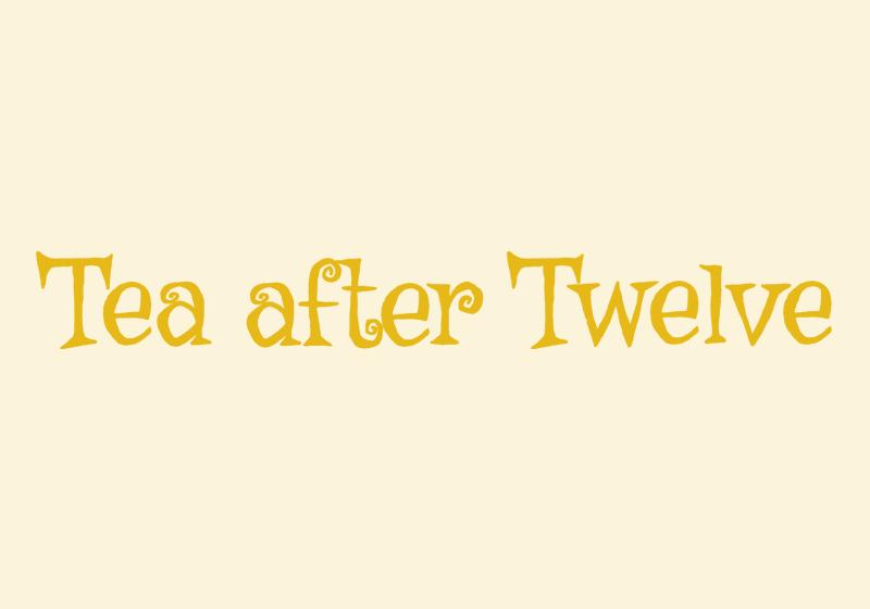 Tea after Twelve